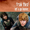 LOTR frak this lets go home