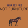 horses are not furniture
