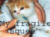 stoplookingup: fragile squee