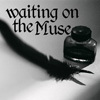 Anissa Roy: Writer: Waiting on the Muse
