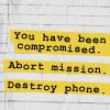 Abort mission, destroy phone