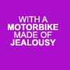 Rae Rae McRaererson.: NMTB - Motorbike made of jealousy