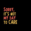 Quote: not my day to care