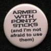 armed pointy sticks