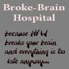 Broke Brain Hospital