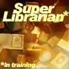 Super Librarian *In Training