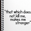 that which does not kill me