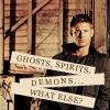 Dean - Ghosts Spirits Demons What else