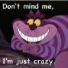 I'm just crazy, Don't mind me