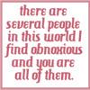 Funny - i find you obnoxious