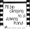 I'll be clinging to a saving hand