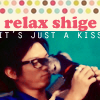 Shige, relax