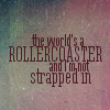 World's a roller coaster and I'm not str