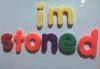 I'm always stoned.
