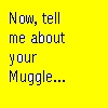 Tell me about your muggle