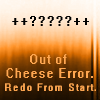 out of cheese error redo from start