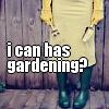 I can has gardening?