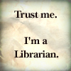 Librarian - trust me