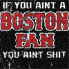 {Boston} fan aint shit