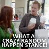 Jenn: crazy random happen stance