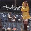 baseball:baseball players or ballerinas