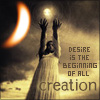 Desire is the beginning of Creation