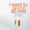 Random - glomp all over you
