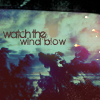 watch the wind blow