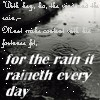 for the rain it raineth every day