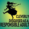 cleverly disguised as a responsible adul