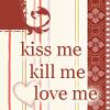 4sweetdepravity: Kiss Me Kill Me Love Me