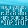 Shut your sodding face