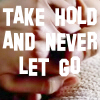 XF Take hold & never let go