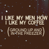 Coffee - like my men how I like my coffe