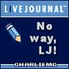 CharlieMC: lj -- no way