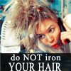 don't iron your hair