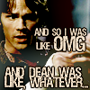 SPN: And so I was like OMG and Dean was