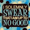 I solemnly swear I am up to no good