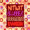 Nitwit Blubber Oddment Tweak
