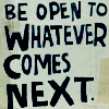 Message :: Be Open to what comes next
