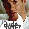 Dean Winchester: dude wtf
