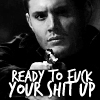 Dean Winchester: fuck your shit up