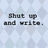 Shut up and write!