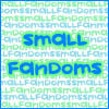 Small Fandoms ~ For Finding Other Fans of Things a