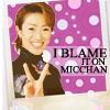 Becca: Micchan blame