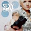 sexy bitch;