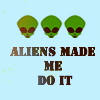 Aliens Made Me