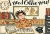 I need koffe
