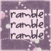 ?: ramble ramble ramble