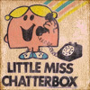 misc // little miss chatterbox